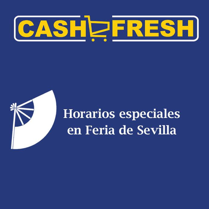 Horarios especiales por la Feria de Sevilla en Cash Fresh